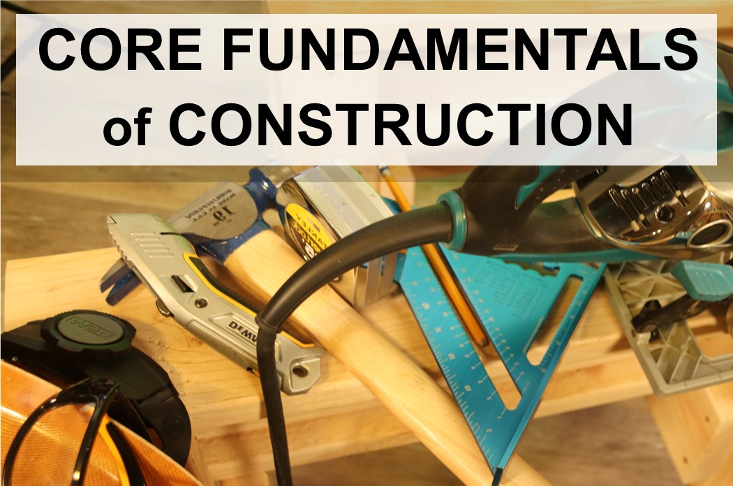 Core Fundamentals of Construction